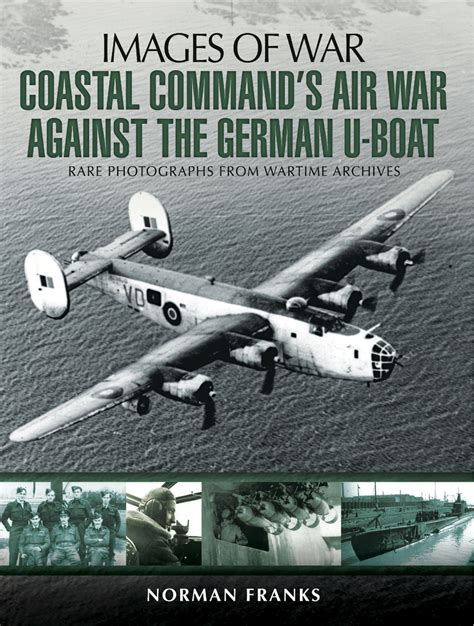coastal command s air war against the german u boats images of war