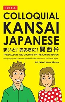 colloquial kansai japanese the dialects and culture of the kansai region a japanese phrasebook and language guide tuttle language library