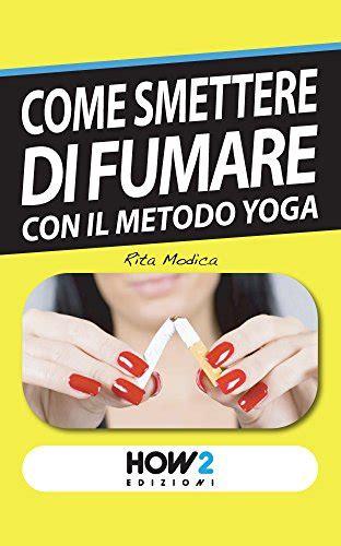 come smettere di fumare con il metodo yoga how2 edizioni vol 60