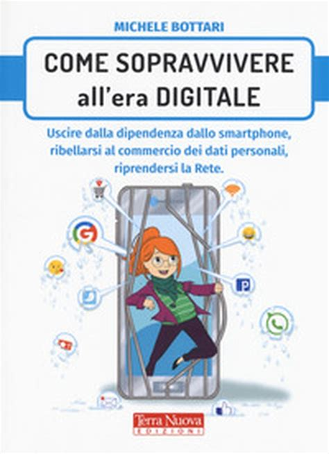 come sopravvivere nell era digitale uscire dalla dipendenza dello smartphone ribellarsi al commercio dei dati personali riprendersi la rete