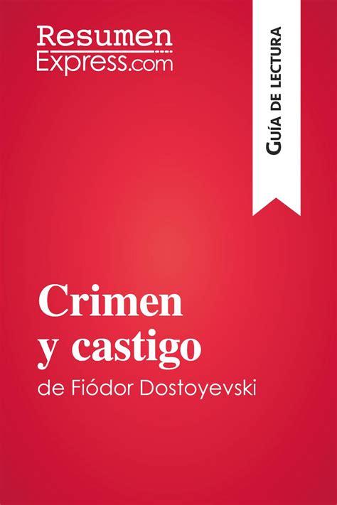 Crimen Y Castigo De Fiodor Dostoyevski Guia De Lectura Resumen Y Analisis Completo Spanish Edition