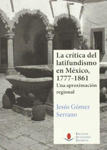 critica del latifundismo en mexico 1777 1861 la historia