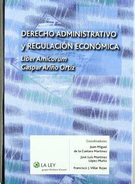 derecho administrativo y regulacion economica liber amicorum gaspar arino ortiz