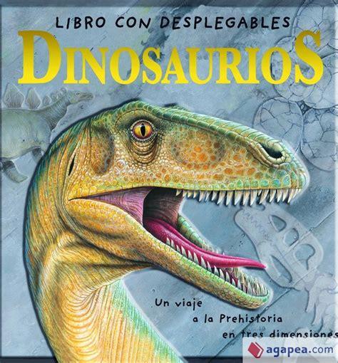 dinosaurios un viaje a la prehistoria en tres dimensiones descubre el mundo y la historia