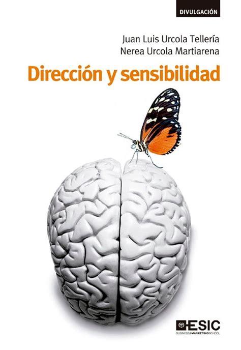 direccion y sensibilidad como vivir y dirigir con pasion vocacion y sentido comun libros profesionales