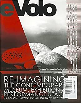 eVolo 04: Re-imaging the contemporary museum, exhibition and performance space: cultural architecture ahead of our time