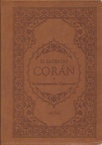 el sagrado coran y su interpretacion comentada the qur an with annotated interpretation