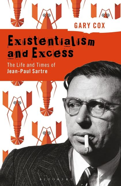 existentialism and excess the life and times of jean paul sartre