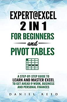 expert excel 2 in1 for beginners and pivot tables a step by step guide to learn and master excel to get ahead work business and personal finances