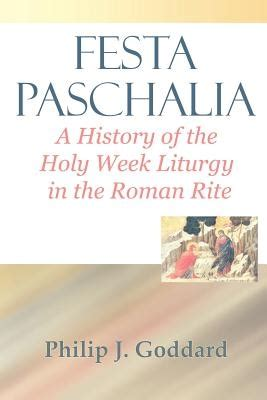 festa paschalia a history of the holy week liturgy in the roman rite