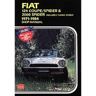 Fiat 124 Coupe Spider And 2000 Spider Includes Turbo Spider 1971 1984 Shop Manual A156