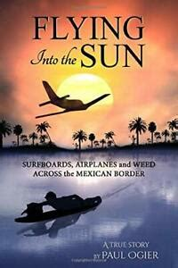 flying into the sun surfboards airplanes and weed across the mexican border