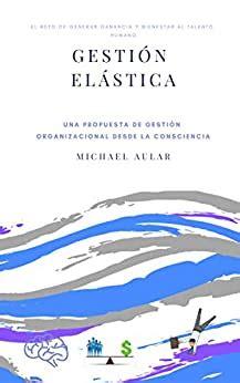 gestion elastica unas propuesta de estilo de gestion organizacional desde la consciencia