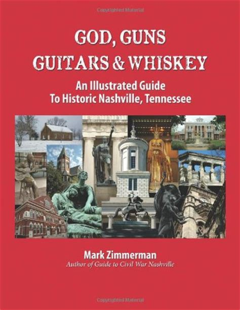 god guns guitars and whiskey an illustrated guide to historic nashville tennessee