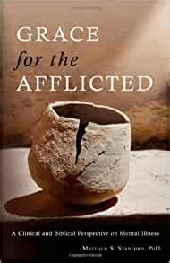 grace for the afflicted a clinical and biblical perspective on mental illness