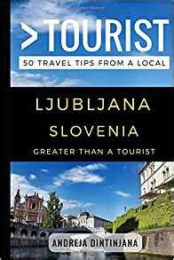 greater than a tourist ljubljana slovenia 50 travel tips from a local