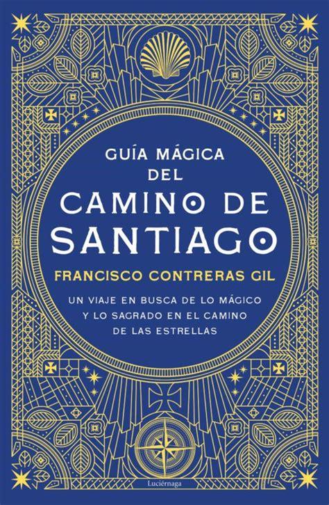 guia magica del camino de santiago un viaje en busca de lo magico y lo sagrado en el camino de las estrellas guias magicas