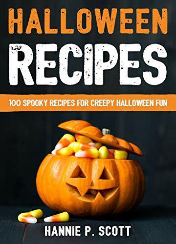 halloween recipes 100 spooky recipes for creepy halloween fun 2016 edition