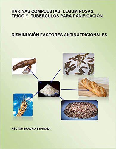 harinas compuestas legumnosas trigo y tuberculos para panificacion disminucion de factores antinutricionales