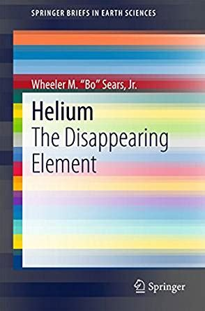 helium the disappearing element springerbriefs in earth sciences