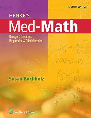 henke s med math dosage calculation preparation and administration bucholz henke s med math