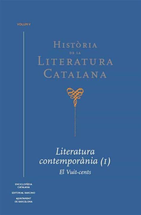 historia de la literatura catalana vol 5 literatura contemporania i el vuit cents