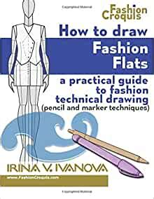 how to draw fashion flats a practical guide to fashion technical drawing pencil and marker techniques fashion croquis volume 2