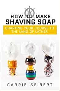 how to make shaving soap charting your course to the land of lather