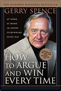 Download How To Argue Win Every Time At Home At Work In Court Everywhere Everyday Epub File Online