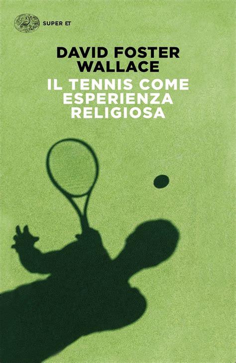il tennis come esperienza religiosa einaudi stile libero big