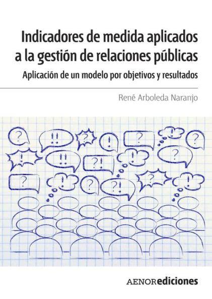 indicadores de medida aplicados a la gestion de relaciones publicas aplicacion de un modelo por objetivos y resultados
