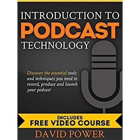 introduction to podcast technology discover the essential tools and techniques you need to record produce and launch your podcast