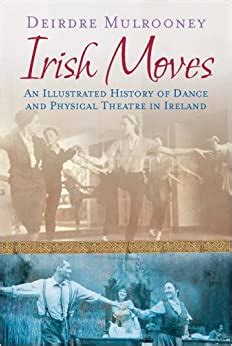 irish moves an illustrated history of dance and physical theatre in ireland