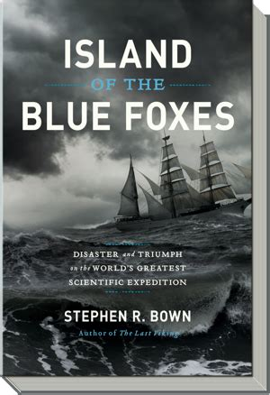 island of the blue foxes disaster and triumph on the world s greatest scientific expedition