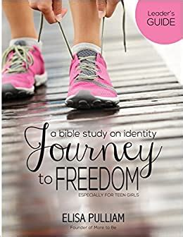 journey to freedom leader s guide a bible study on identity for teen girls engage bible studies for teen girls volume 1