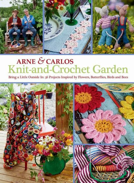 knit and crochet garden bring a little outside in 36 projects inspired by flowers butterflies birds and bees