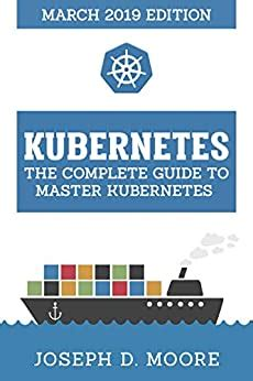 kubernetes the complete guide to master kubernetes march 2019 edition english edition