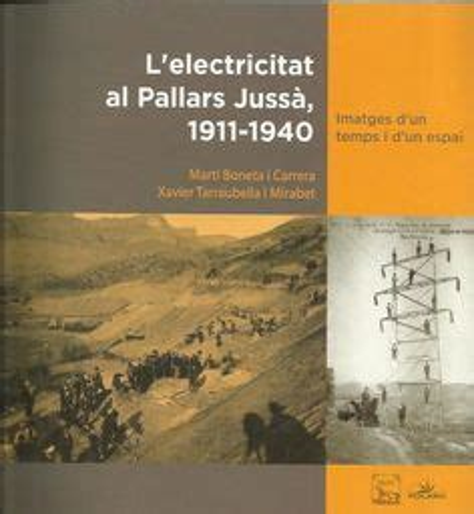l electricitat al pallars jussa 1911 1940 imatges d un temps i d un espai polaris