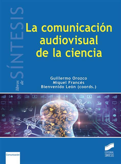 la comunicacion audiovisual en la ciencia libros de sintesis y comunicacion