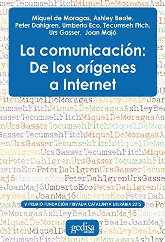 la comunicacion de los origenes a internet premio fundacion privada catalunya literaria