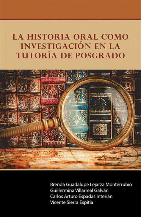 la historia oral como investigacion en la tutoria de posgrado