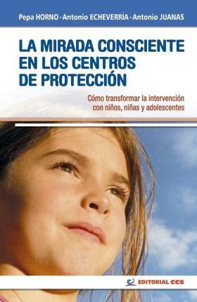 la mirada consciente en los centros de proteccion como transformar la intervencion con ninos ninas y adolescentes intervencion social