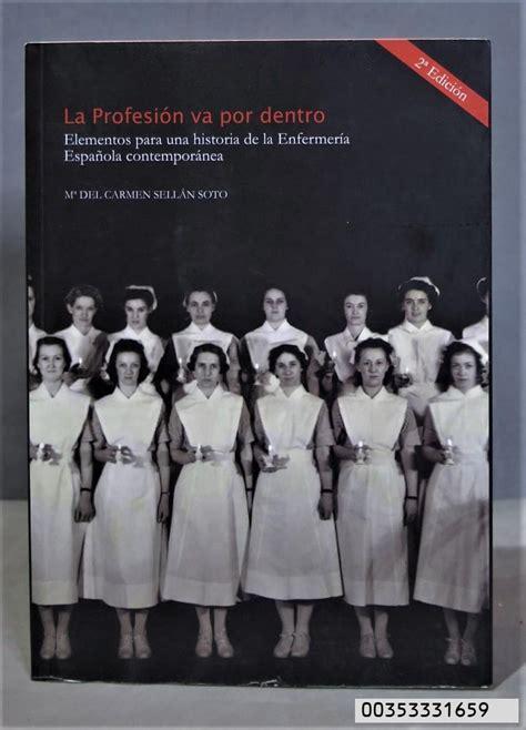 la profesion va por dentro elementos para una historia de la enfermeria espanola contemporanea