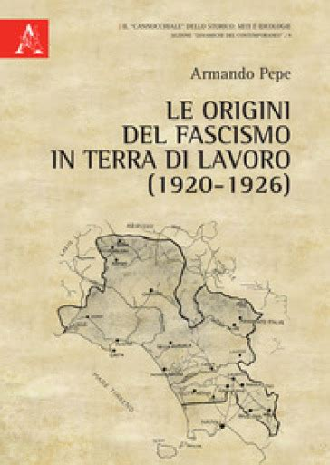 le origini del fascismo in terra di lavoro 1920 1926