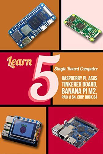 learn 5 single board computer raspberry pi asus tinkerer board banana pi m2 pine a 64 chip rock 64
