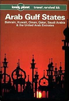 lonely planet arab gulf states bahrain kuwait oman qatar saudi arabia and the united arab emirates