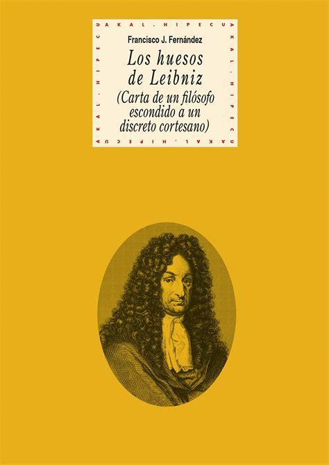 los huesos de leibniz carta de un filosofo escondido a un discreto cortesano historia del pensamiento y la cultura