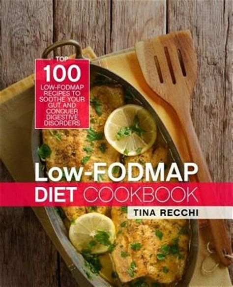 low fodmap diet cookbook top 100 low fodmap recipes to soothe your gut and conquer digestive disorders