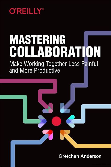 mastering collaboration make working together less painful and more productive