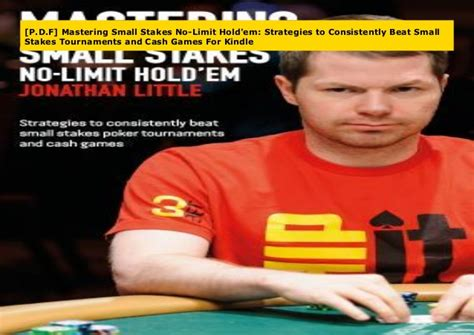 mastering small stakes no limit hold em strategies to consistently beat small stakes tournaments and cash games